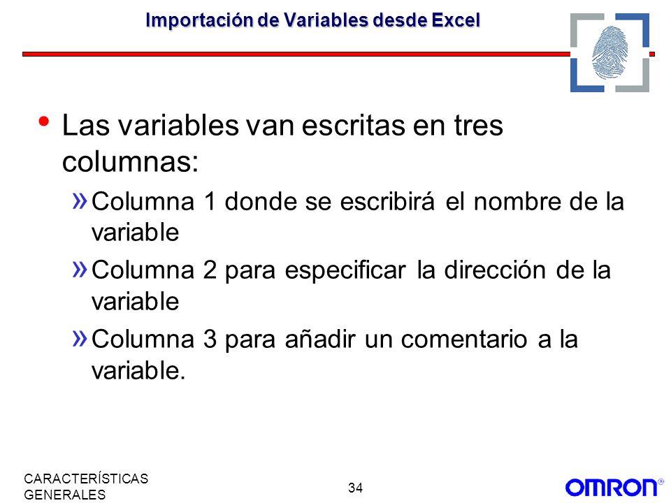 34 CARACTERÍSTICAS GENERALES Importación de Variables desde Excel Las variables van escritas en tres columnas: » Columna 1 donde se escribirá el nombr