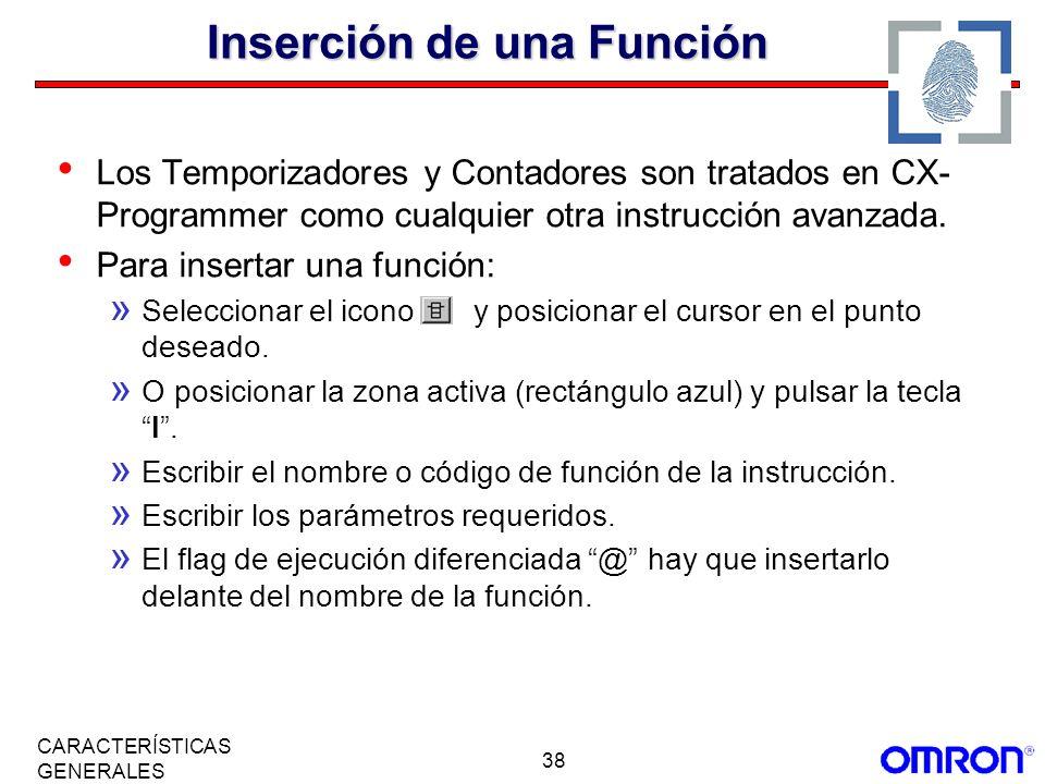 38 CARACTERÍSTICAS GENERALES Inserción de una Función Los Temporizadores y Contadores son tratados en CX- Programmer como cualquier otra instrucción a