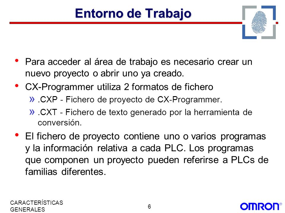 6 CARACTERÍSTICAS GENERALES Para acceder al área de trabajo es necesario crear un nuevo proyecto o abrir uno ya creado. CX-Programmer utiliza 2 format