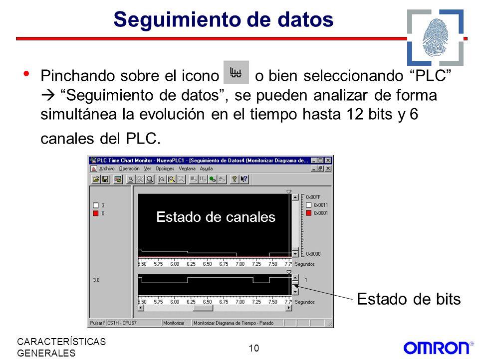 10 CARACTERÍSTICAS GENERALES Seguimiento de datos Pinchando sobre el icono o bien seleccionando PLC Seguimiento de datos, se pueden analizar de forma