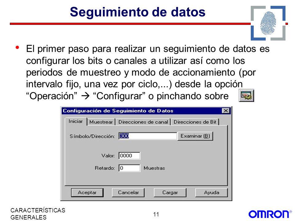 11 CARACTERÍSTICAS GENERALES Seguimiento de datos El primer paso para realizar un seguimiento de datos es configurar los bits o canales a utilizar así