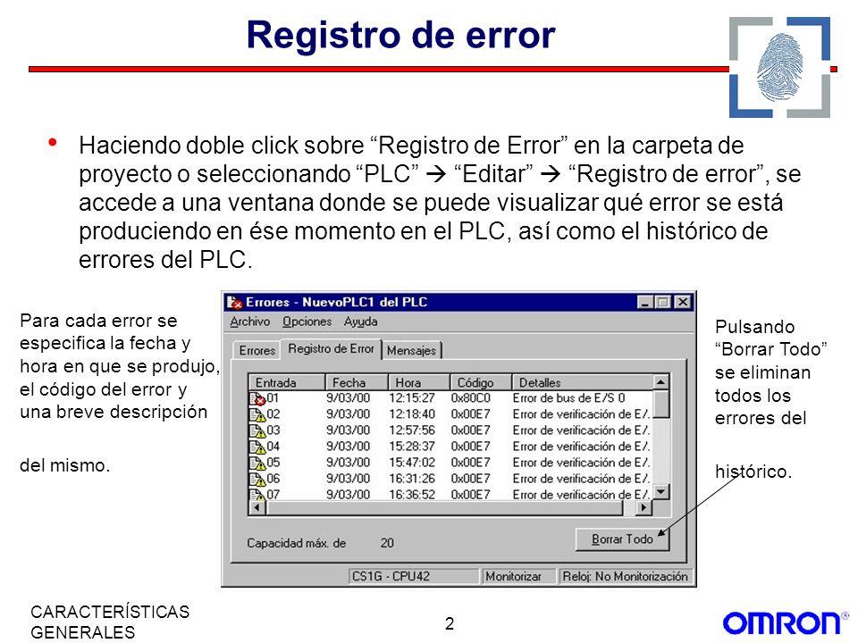 2 CARACTERÍSTICAS GENERALES Registro de error Haciendo doble click sobre Registro de Error en la carpeta de proyecto o seleccionando PLC Editar Regist