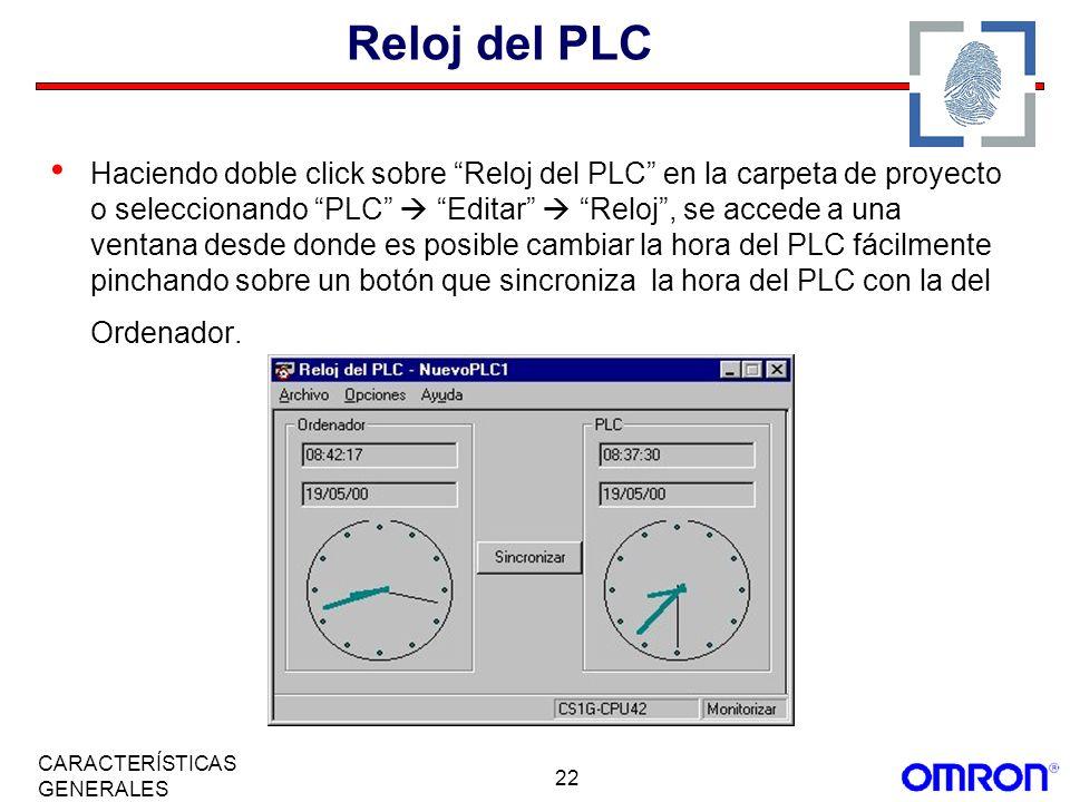 22 CARACTERÍSTICAS GENERALES Reloj del PLC Haciendo doble click sobre Reloj del PLC en la carpeta de proyecto o seleccionando PLC Editar Reloj, se acc
