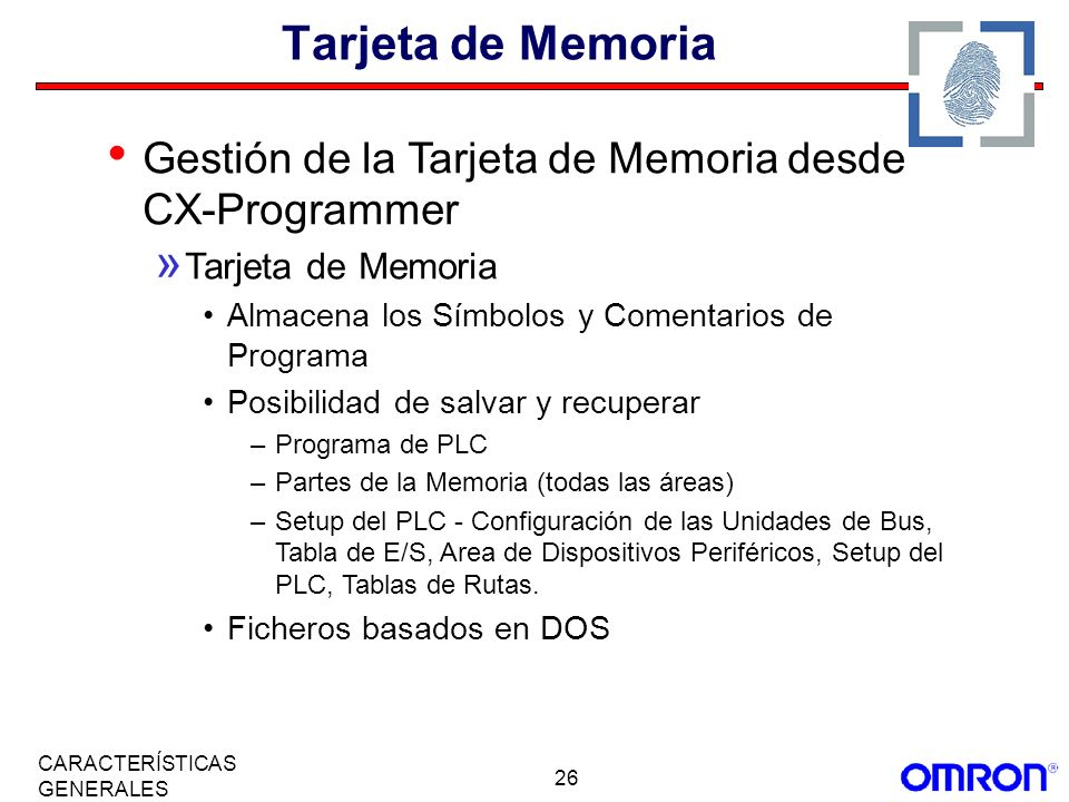 26 CARACTERÍSTICAS GENERALES Tarjeta de Memoria Gestión de la Tarjeta de Memoria desde CX-Programmer » Tarjeta de Memoria Almacena los Símbolos y Come