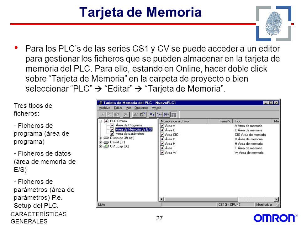 27 CARACTERÍSTICAS GENERALES Tarjeta de Memoria Para los PLCs de las series CS1 y CV se puede acceder a un editor para gestionar los ficheros que se p