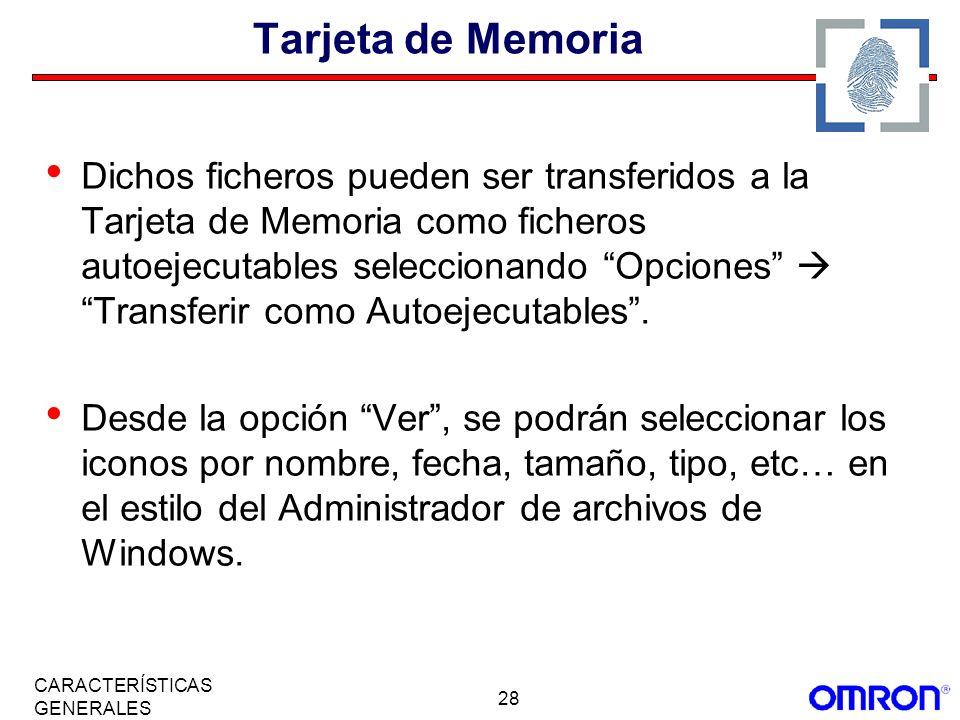 28 CARACTERÍSTICAS GENERALES Tarjeta de Memoria Dichos ficheros pueden ser transferidos a la Tarjeta de Memoria como ficheros autoejecutables seleccio