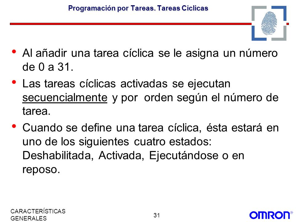 31 CARACTERÍSTICAS GENERALES Programación por Tareas. Tareas Cíclicas Al añadir una tarea cíclica se le asigna un número de 0 a 31. Las tareas cíclica