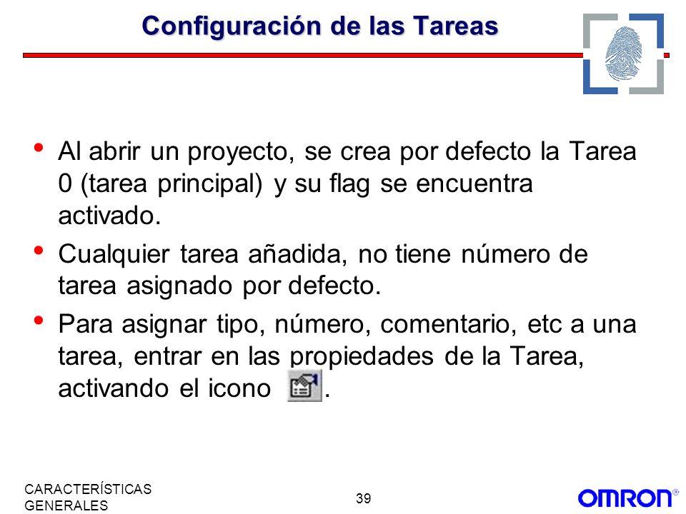 39 CARACTERÍSTICAS GENERALES Configuración de las Tareas Al abrir un proyecto, se crea por defecto la Tarea 0 (tarea principal) y su flag se encuentra