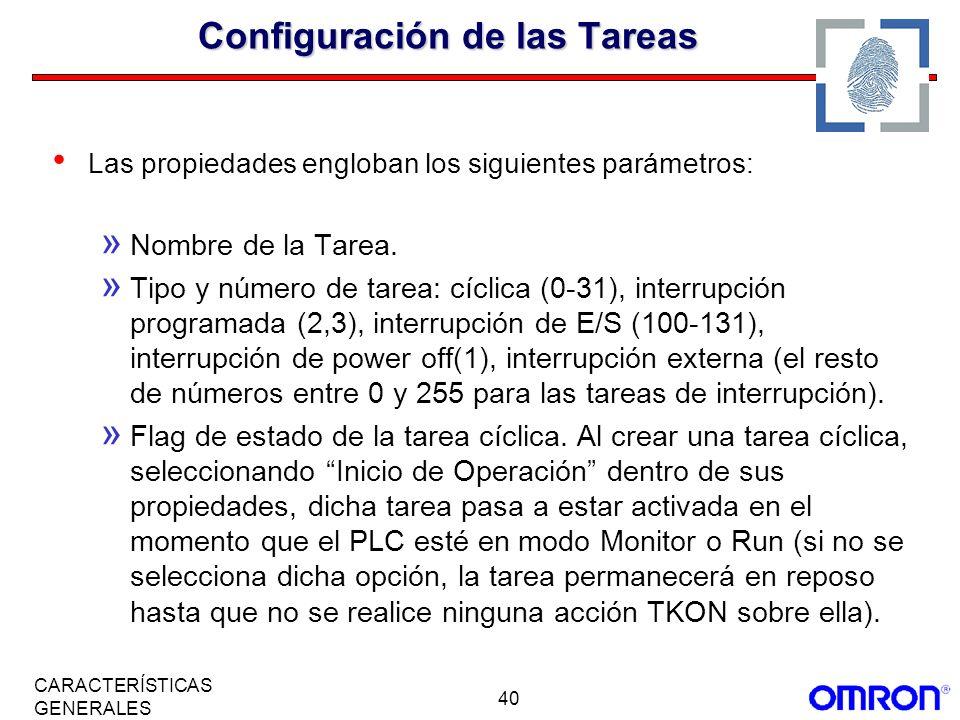 40 CARACTERÍSTICAS GENERALES Configuración de las Tareas Las propiedades engloban los siguientes parámetros: » Nombre de la Tarea. » Tipo y número de