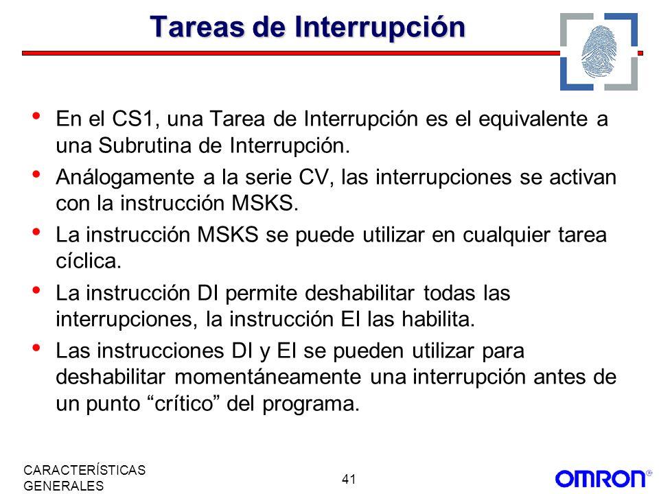 41 CARACTERÍSTICAS GENERALES Tareas de Interrupción En el CS1, una Tarea de Interrupción es el equivalente a una Subrutina de Interrupción. Análogamen