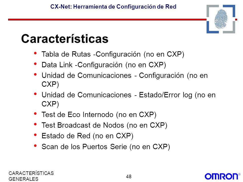 48 CARACTERÍSTICAS GENERALES CX-Net: Herramienta de Configuración de Red Tabla de Rutas -Configuración (no en CXP) Data Link -Configuración (no en CXP
