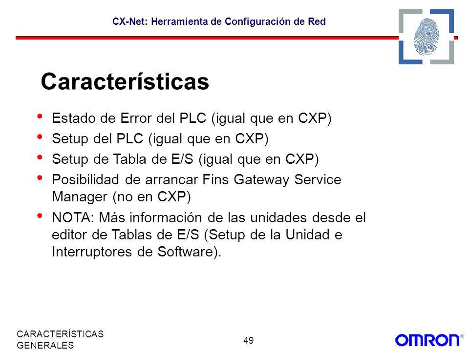 49 CARACTERÍSTICAS GENERALES CX-Net: Herramienta de Configuración de Red Estado de Error del PLC (igual que en CXP) Setup del PLC (igual que en CXP) S