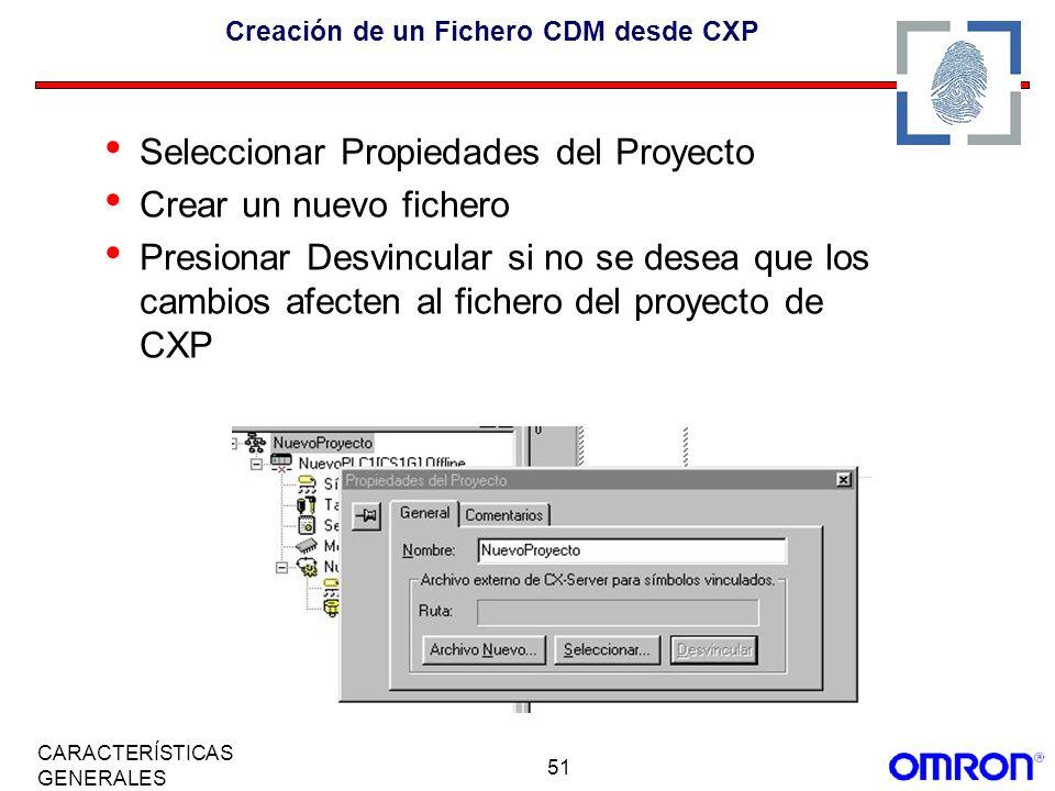51 CARACTERÍSTICAS GENERALES Creación de un Fichero CDM desde CXP Seleccionar Propiedades del Proyecto Crear un nuevo fichero Presionar Desvincular si