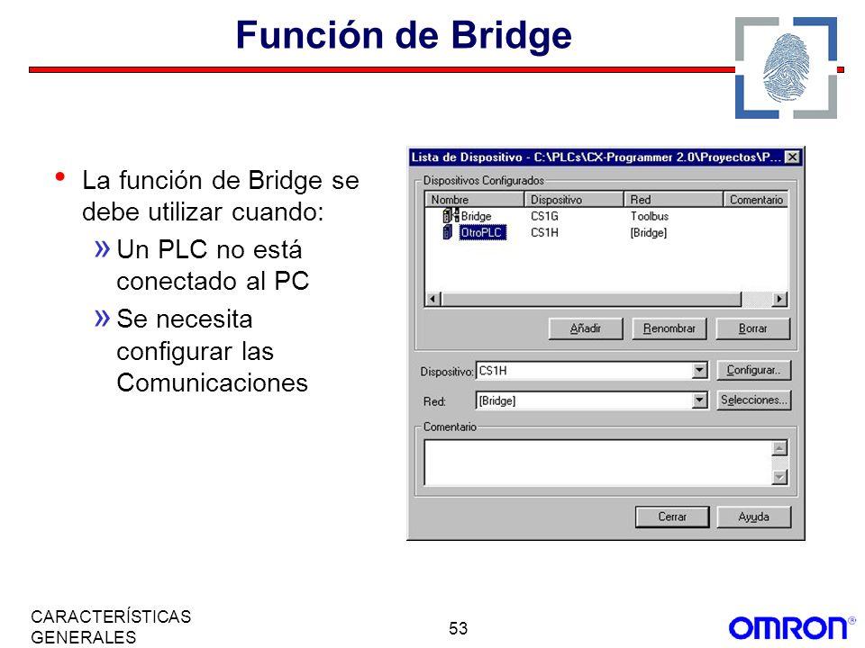53 CARACTERÍSTICAS GENERALES Función de Bridge La función de Bridge se debe utilizar cuando: » Un PLC no está conectado al PC » Se necesita configurar