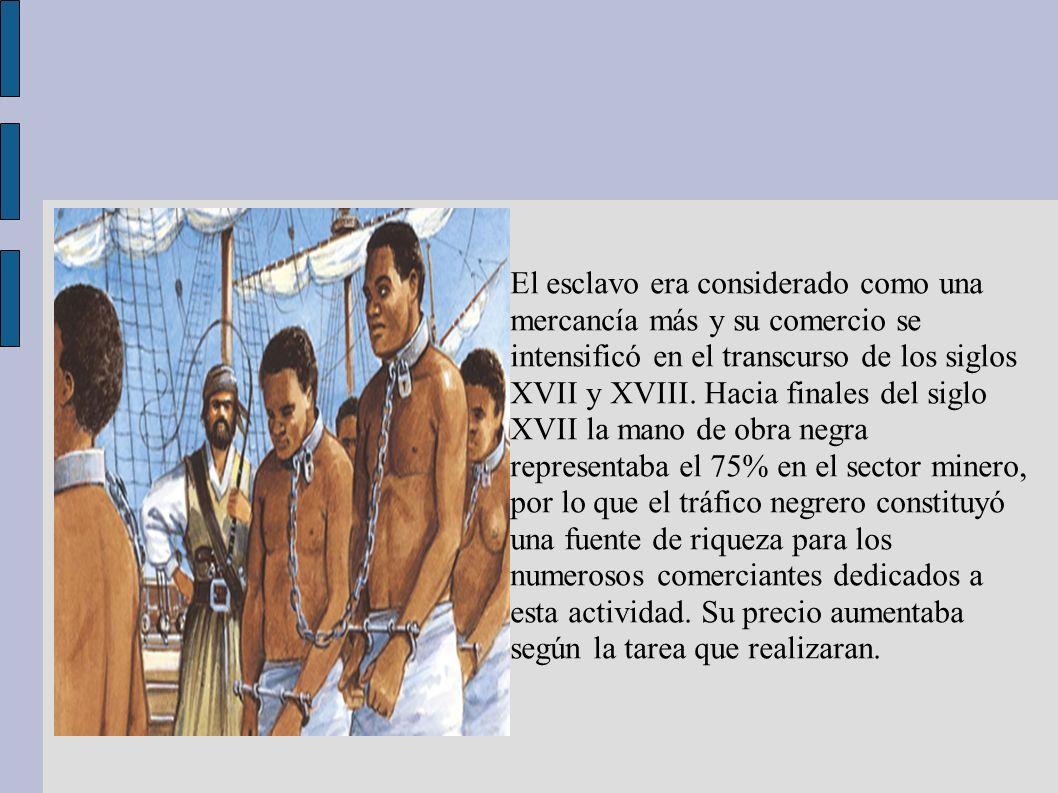 El esclavo era considerado como una mercancía más y su comercio se intensificó en el transcurso de los siglos XVII y XVIII. Hacia finales del siglo XV