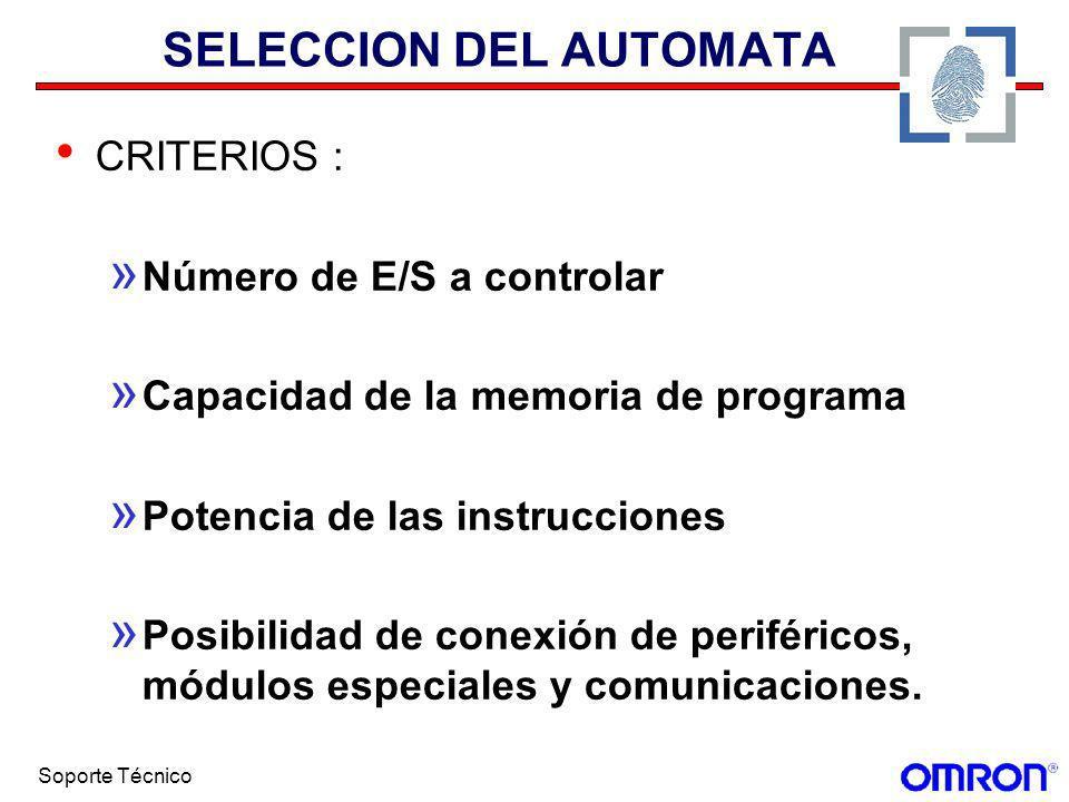 Soporte Técnico SELECCION DEL AUTOMATA CRITERIOS : » Número de E/S a controlar » Capacidad de la memoria de programa » Potencia de las instrucciones »