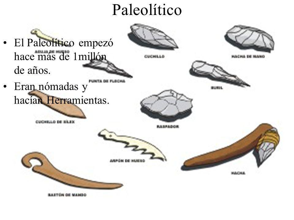 Paleolítico El Paleolítico empezó hace más de 1millón de años. Eran nómadas y hacían Herramientas.