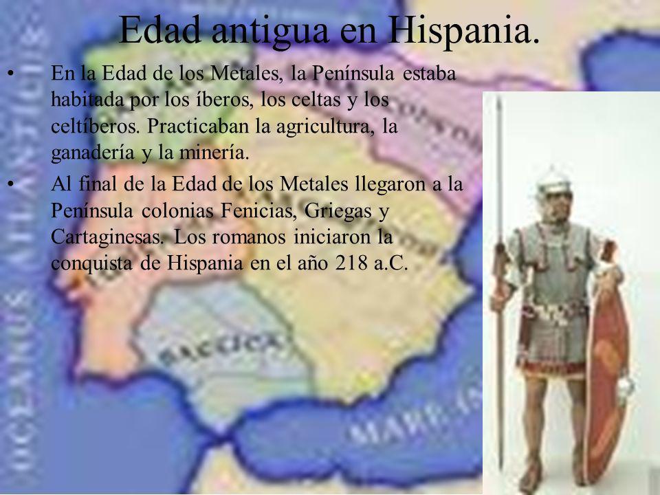 Edad antigua en Hispania. En la Edad de los Metales, la Península estaba habitada por los íberos, los celtas y los celtíberos. Practicaban la agricult