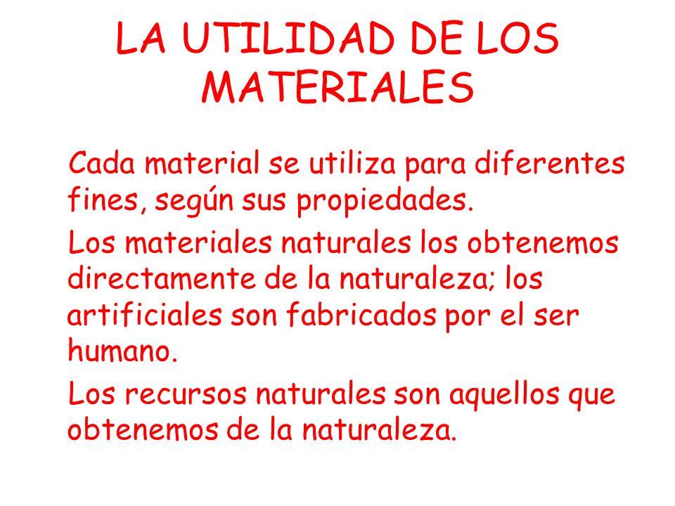 LOS MATERIALES Las propiedades de los materiales influyen en su utilidad para la construcción de objetos.
