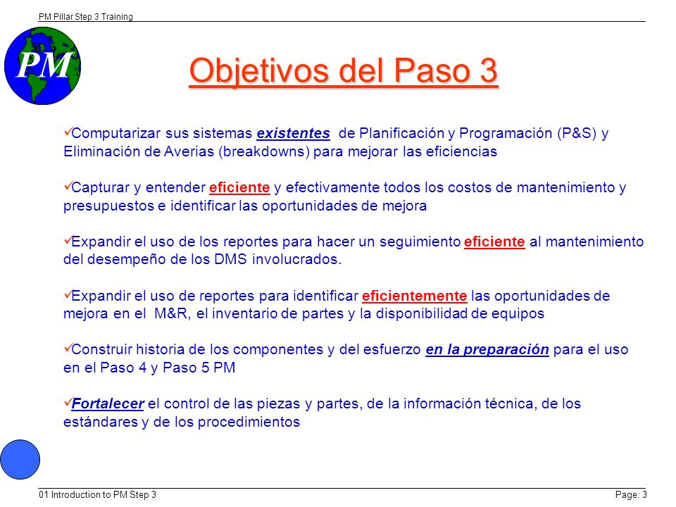 PM PM Pillar Step 3 Training 01 Introduction to PM Step 3Page: 2 Propósito del Paso 3 Eliminar las pérdidas humanas asociadas a la coleccion, administ