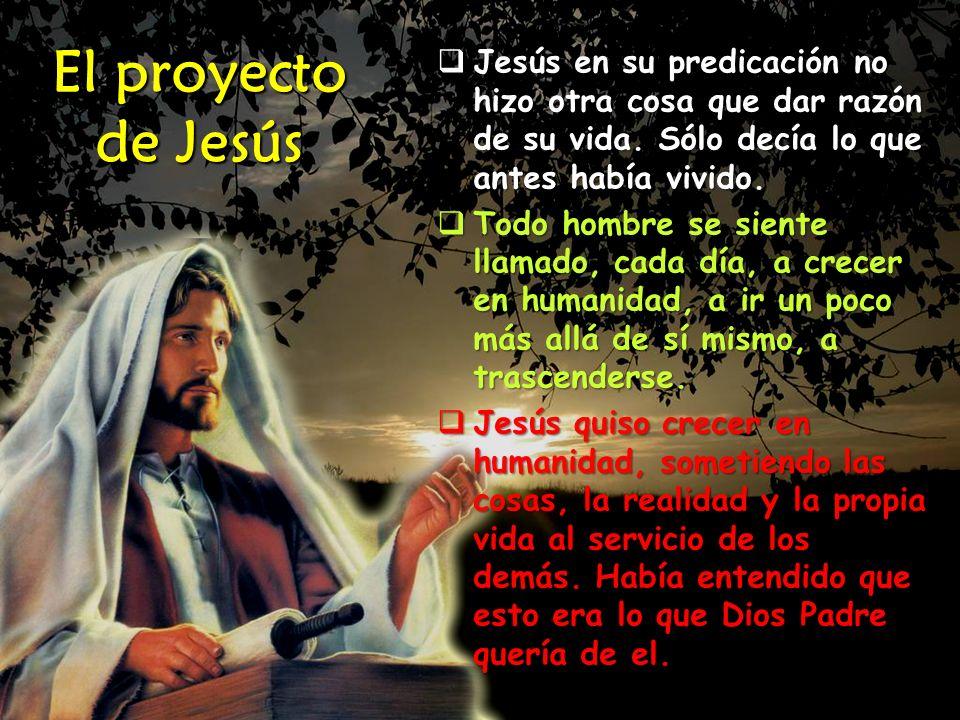 Había comprendido que este era el proyecto de Dios, el Reino de Dios.