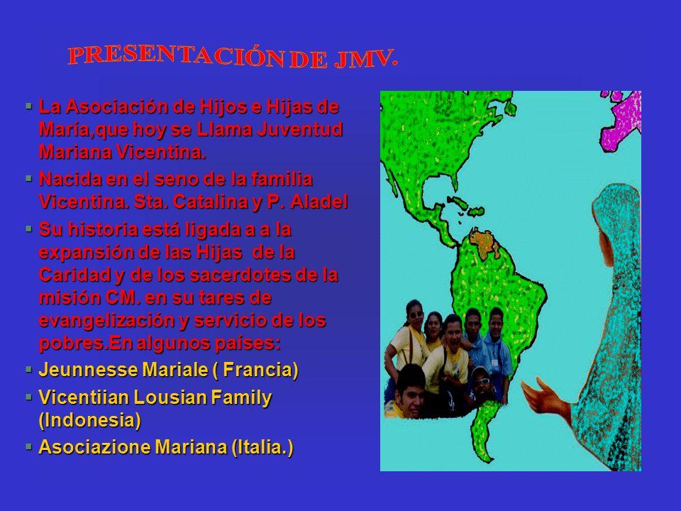 §La Asociación de Hijos e Hijas de María,que hoy se Llama Juventud Mariana Vicentina. §Nacida en el seno de la familia Vicentina. Sta. Catalina y P. A