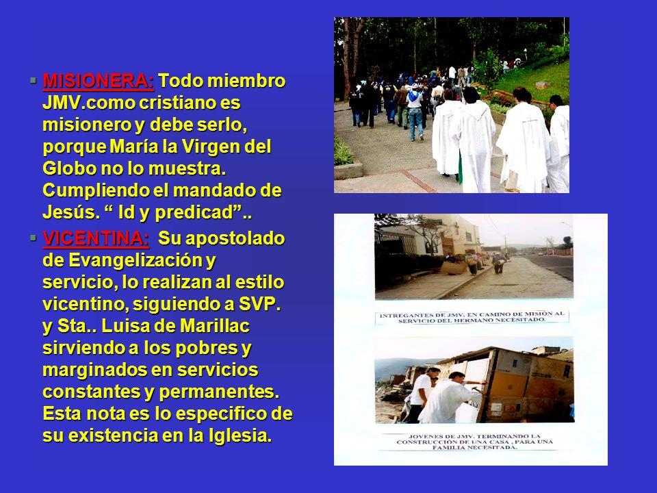 §MISIONERA: Todo miembro JMV.como cristiano es misionero y debe serlo, porque María la Virgen del Globo no lo muestra. Cumpliendo el mandado de Jesús.