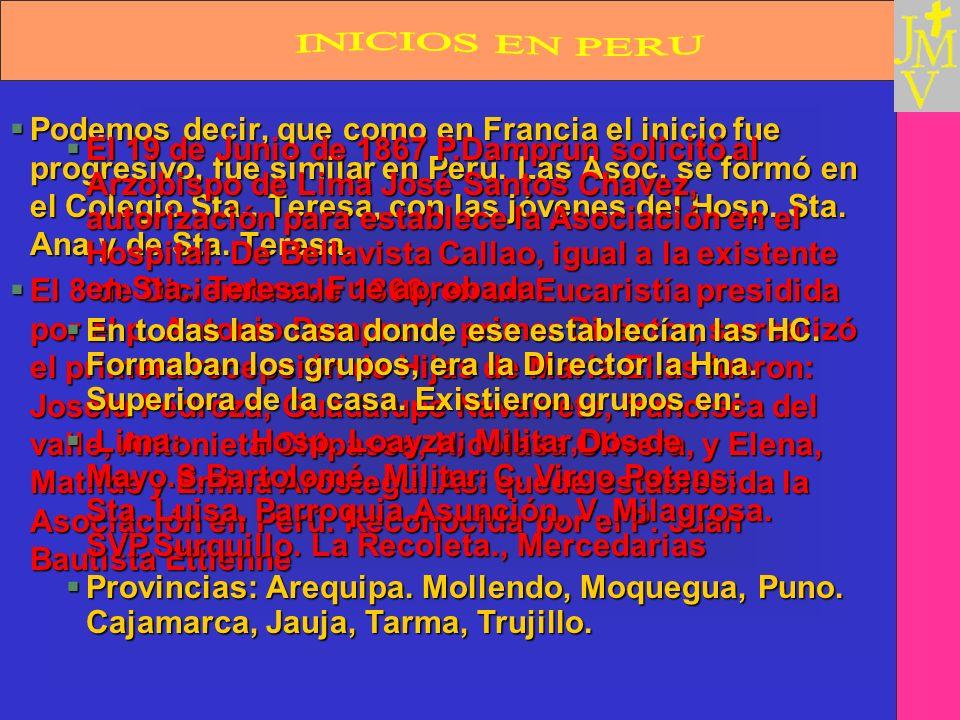 §Podemos decir, que como en Francia el inicio fue progresivo, fue similar en Perú. Las Asoc, se formó en el Colegio Sta.. Teresa, con las jóvenes del