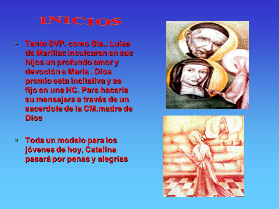 §Tanto SVP. como Sta.. Luisa de Marillac inculcaron en sus hijos un profundo amor y devoción a María. Dios premio esta incitativa y se fijo en una HC.