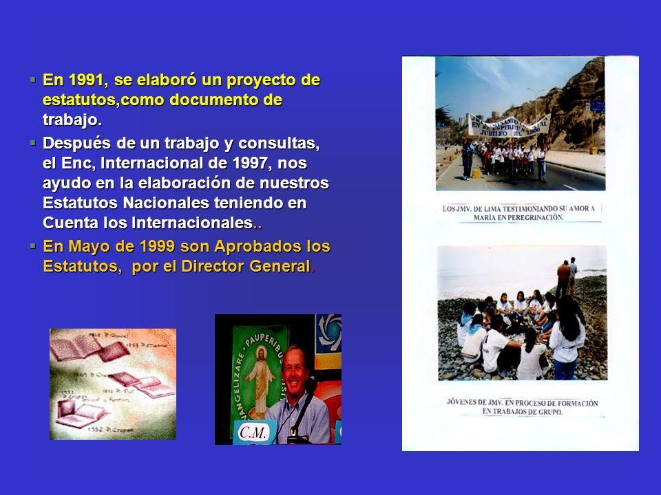 §En 1991, se elaboró un proyecto de estatutos,como documento de trabajo. §Después de un trabajo y consultas, el Enc, Internacional de 1997, nos ayudo