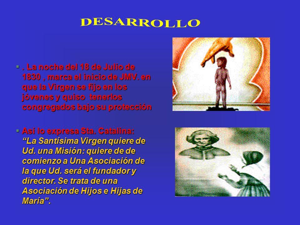 §. La noche del 18 de Julio de 1830, marca el inicio de JMV. en que la Virgen se fijo en los jóvenes y quiso tenerlos congregados bajo su protección §