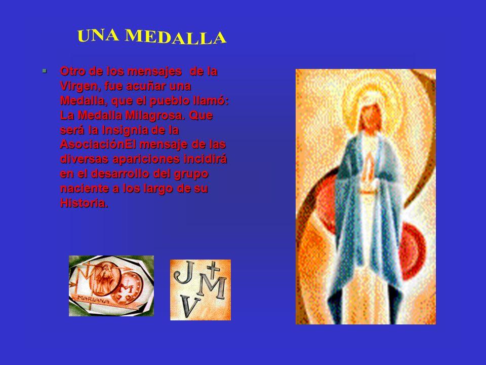 §Otro de los mensajes de la Virgen, fue acuñar una Medalla, que el pueblo llamó: La Medalla Milagrosa. Que será la Insignia de la AsociaciónEl mensaje