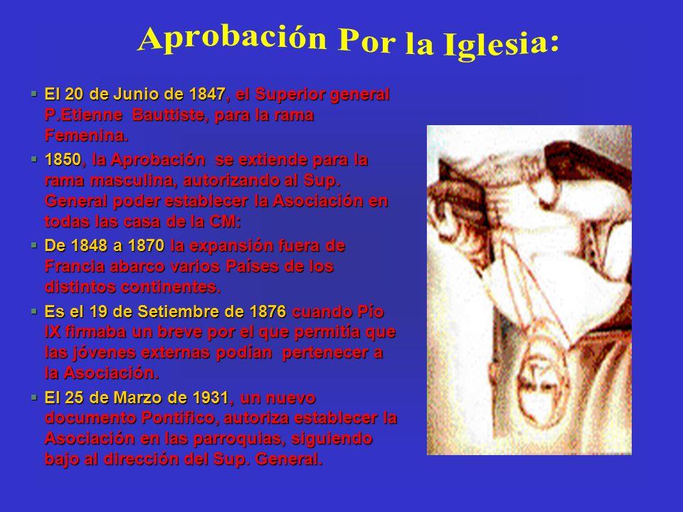 §El 20 de Junio de 1847, el Superior general P.Etienne Bauttiste, para la rama Femenina. §1850, la Aprobación se extiende para la rama masculina, auto