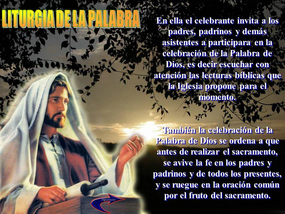 En ella el celebrante invita a los padres, padrinos y demás asistentes a participara en la celebración de la Palabra de Dios, es decir escuchar con at