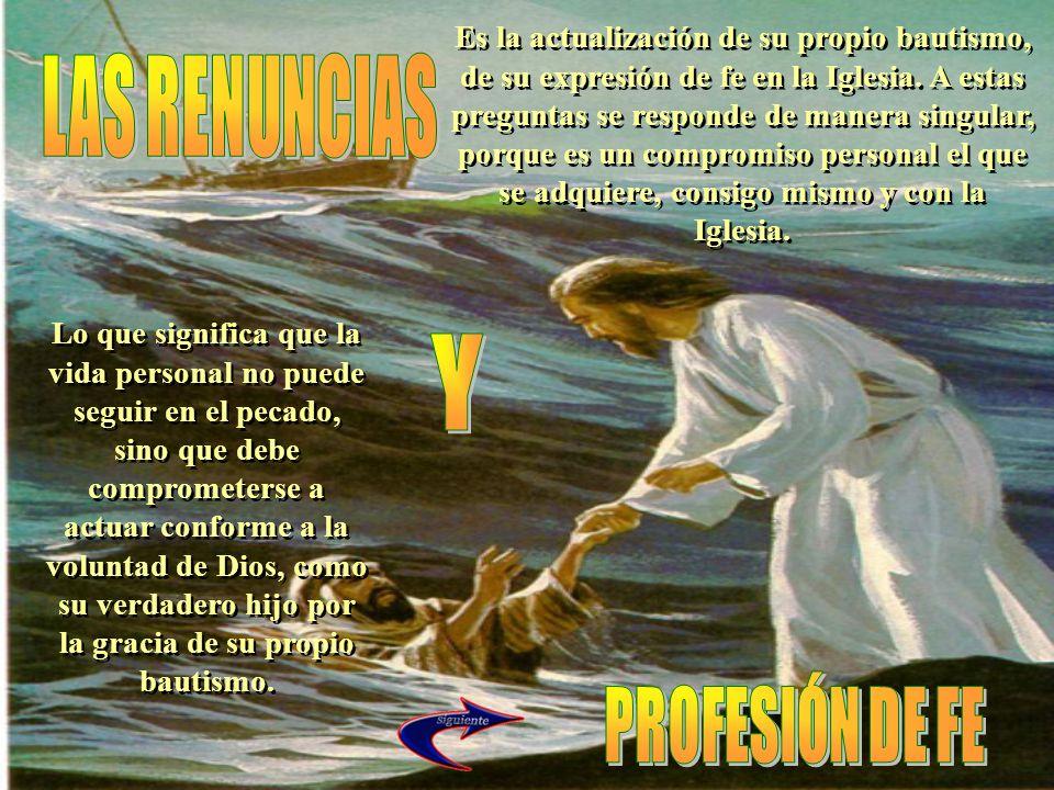 Es la actualización de su propio bautismo, de su expresión de fe en la Iglesia. A estas preguntas se responde de manera singular, porque es un comprom
