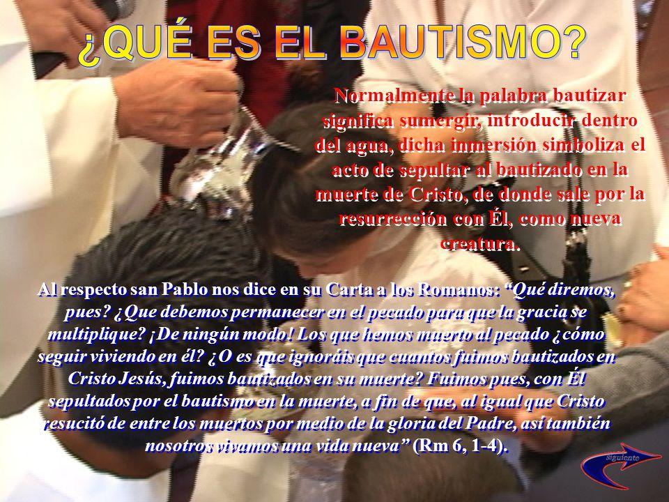 Normalmente la palabra bautizar significa sumergir, introducir dentro del agua, dicha inmersión simboliza el acto de sepultar al bautizado en la muert
