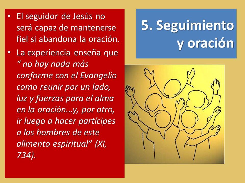5. Seguimiento y oración El seguidor de Jesús no será capaz de mantenerse fiel si abandona la oración. El seguidor de Jesús no será capaz de manteners