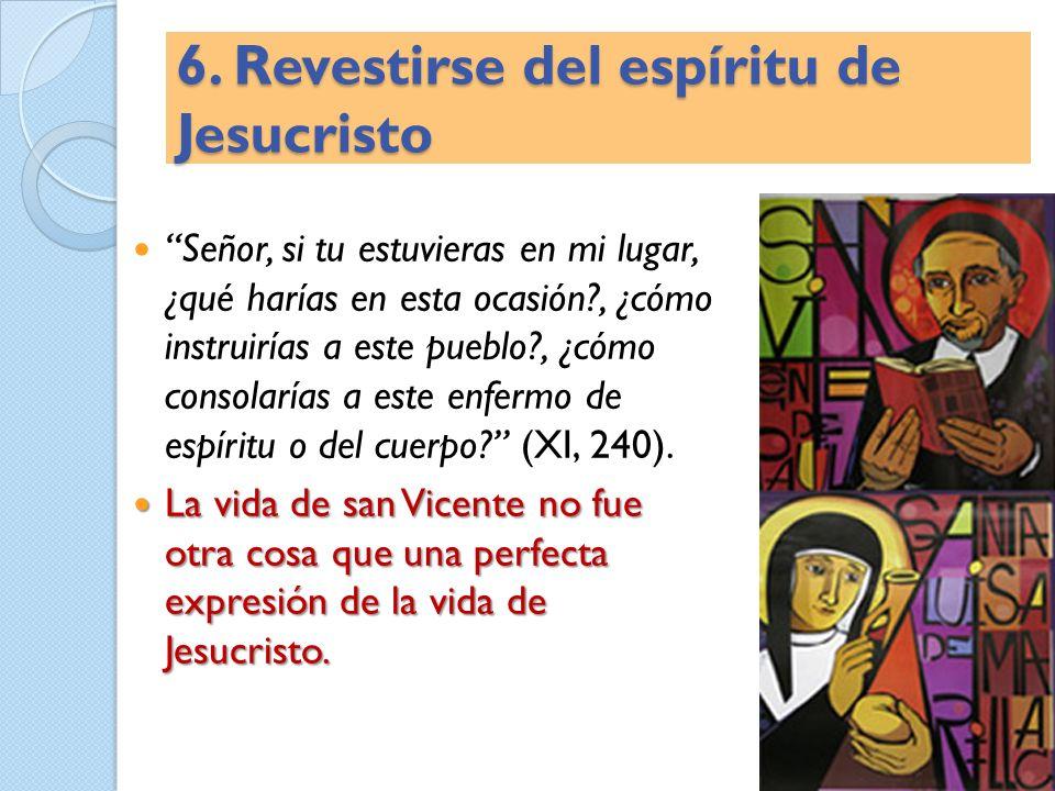6. Revestirse del espíritu de Jesucristo Señor, si tu estuvieras en mi lugar, ¿qué harías en esta ocasión?, ¿cómo instruirías a este pueblo?, ¿cómo co