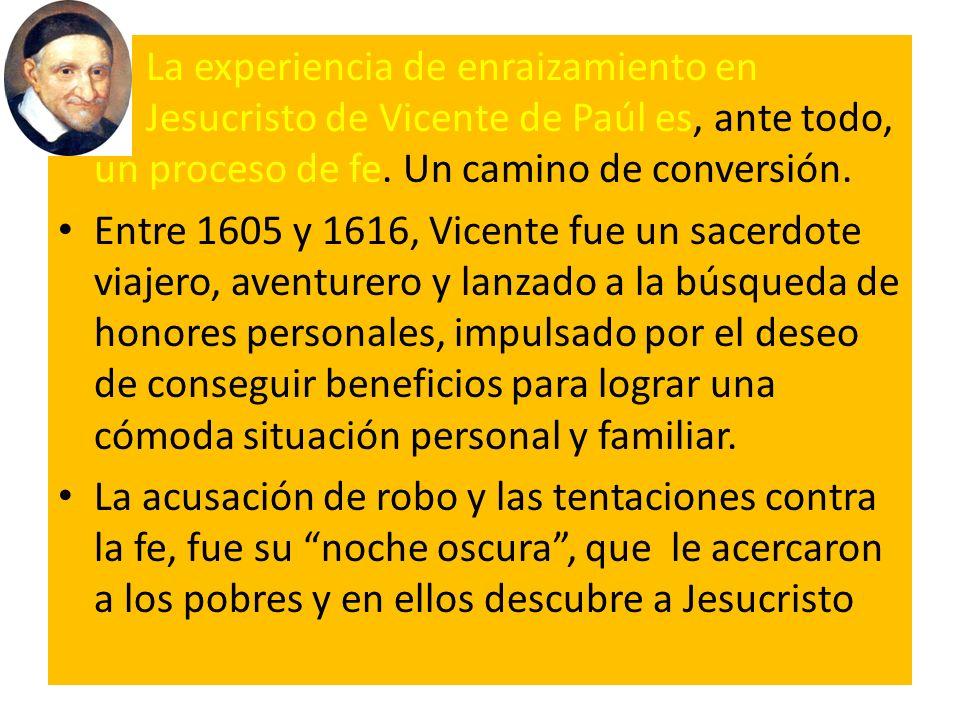 . La experiencia de enraizamiento en J Jesucristo de Vicente de Paúl es, ante todo, un proceso de fe. Un camino de conversión. Entre 1605 y 1616, Vice