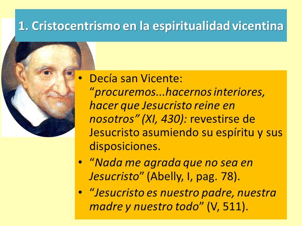 1. Cristocentrismo en la espiritualidad vicentina Decía san Vicente:procuremos...hacernos interiores, hacer que Jesucristo reine en nosotros (XI, 430)