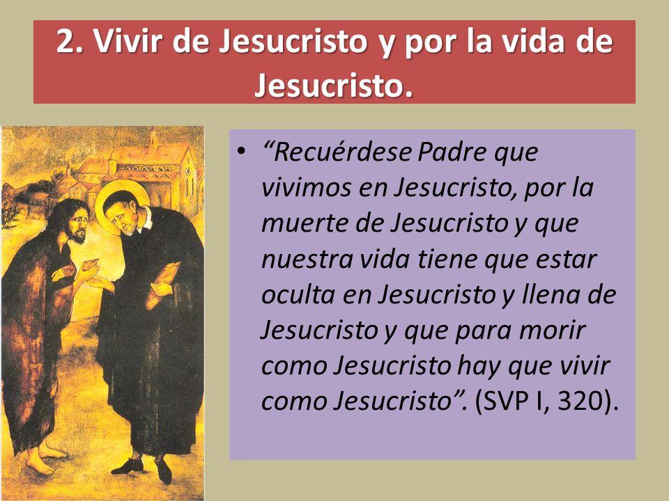 2. Vivir de Jesucristo y por la vida de Jesucristo. Recuérdese Padre que vivimos en Jesucristo, por la muerte de Jesucristo y que nuestra vida tiene q
