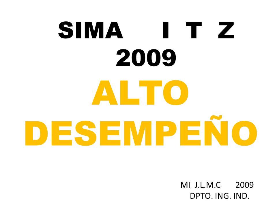 ALTO DESEMPEÑO MI J.L.M.C 2009 DPTO. ING. IND. SIMA I T Z 2009