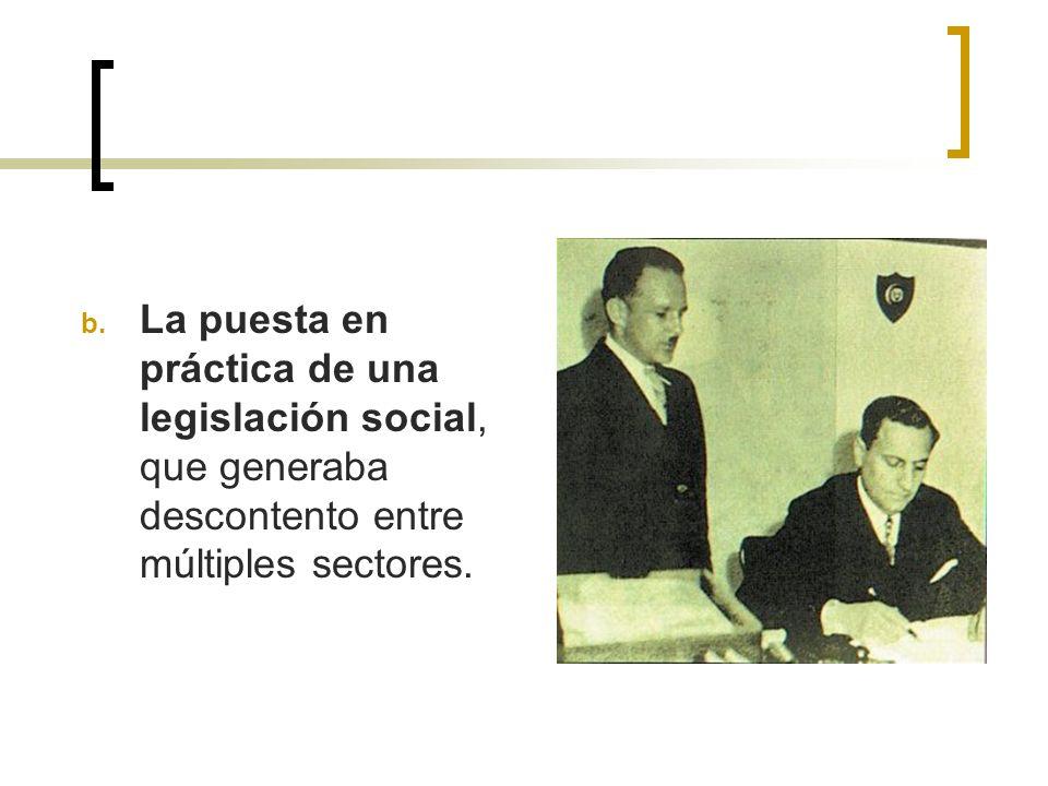b. La puesta en práctica de una legislación social, que generaba descontento entre múltiples sectores.