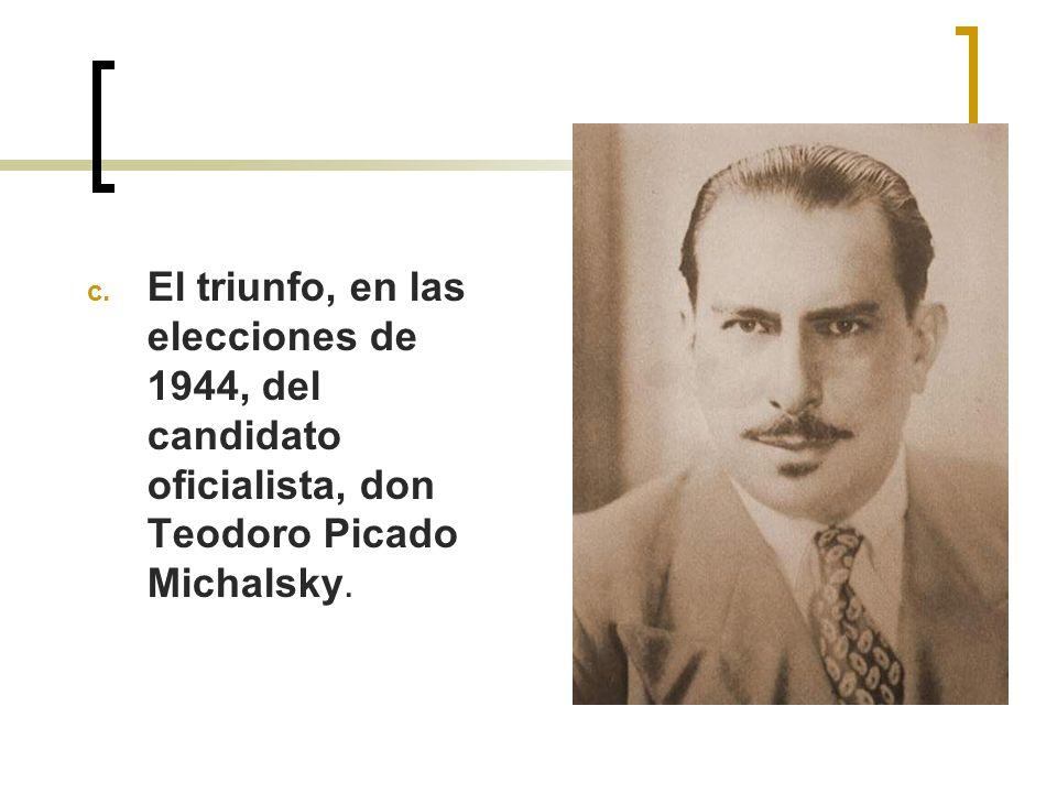c. El triunfo, en las elecciones de 1944, del candidato oficialista, don Teodoro Picado Michalsky.