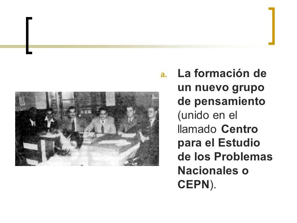 a. La formación de un nuevo grupo de pensamiento (unido en el llamado Centro para el Estudio de los Problemas Nacionales o CEPN).