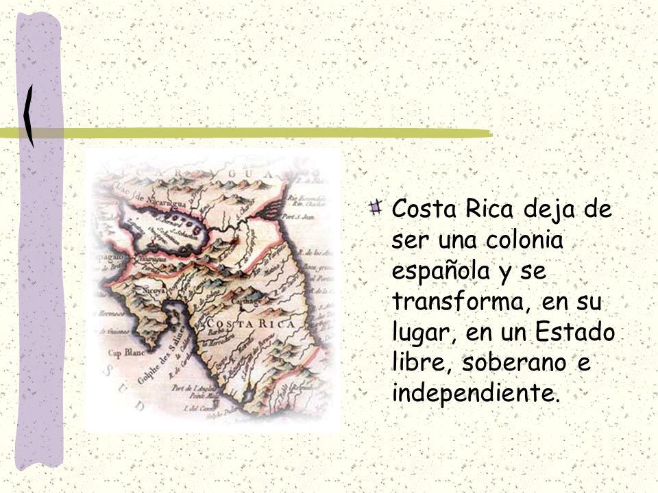 Costa Rica deja de ser una colonia española y se transforma, en su lugar, en un Estado libre, soberano e independiente.