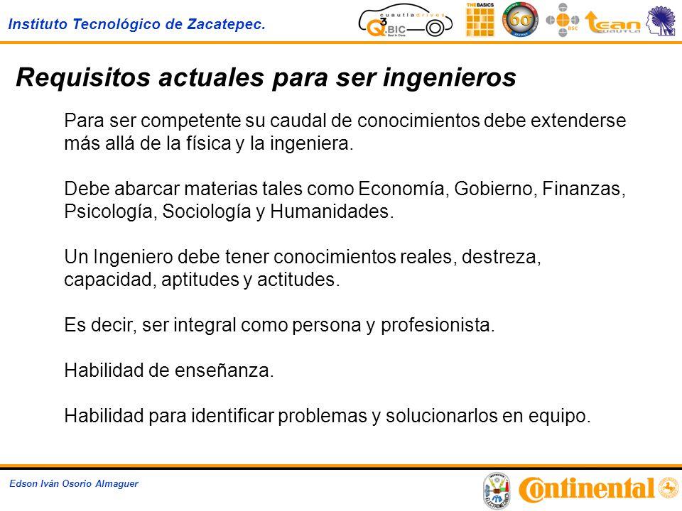 Instituto Tecnológico de Zacatepec. Edson Iván Osorio Almaguer Para ser competente su caudal de conocimientos debe extenderse más allá de la física y