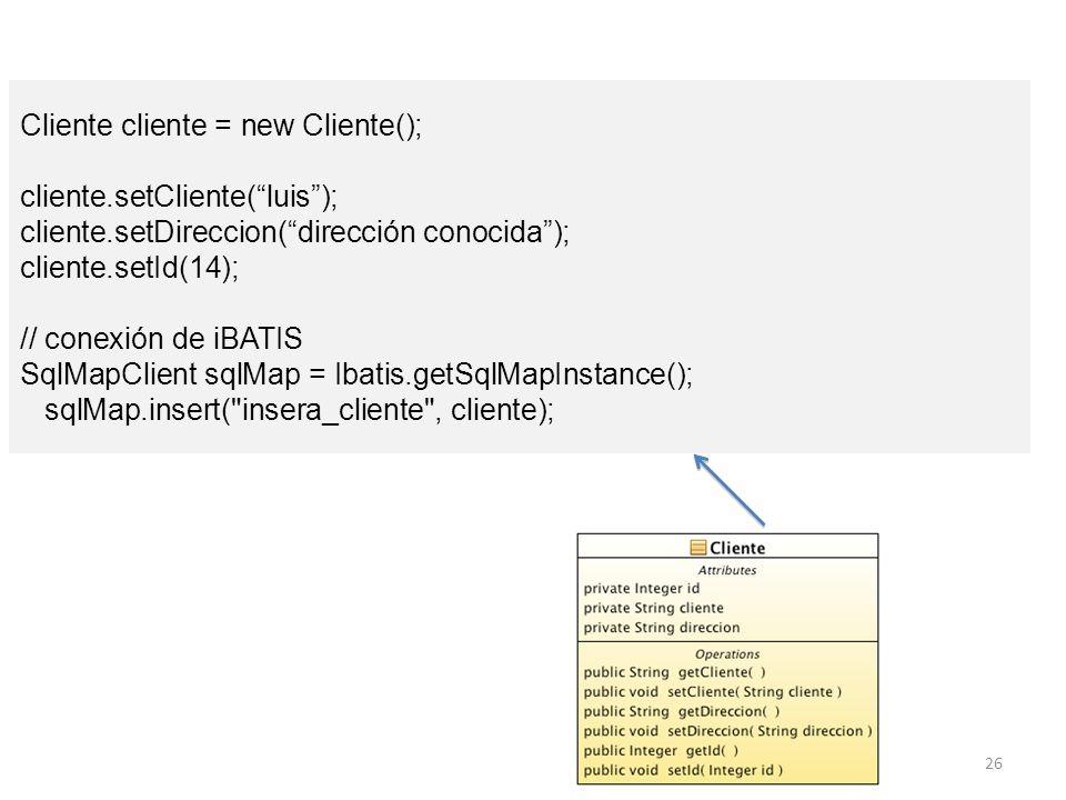 26 Cliente cliente = new Cliente(); cliente.setCliente(luis); cliente.setDireccion(dirección conocida); cliente.setId(14); // conexión de iBATIS SqlMa