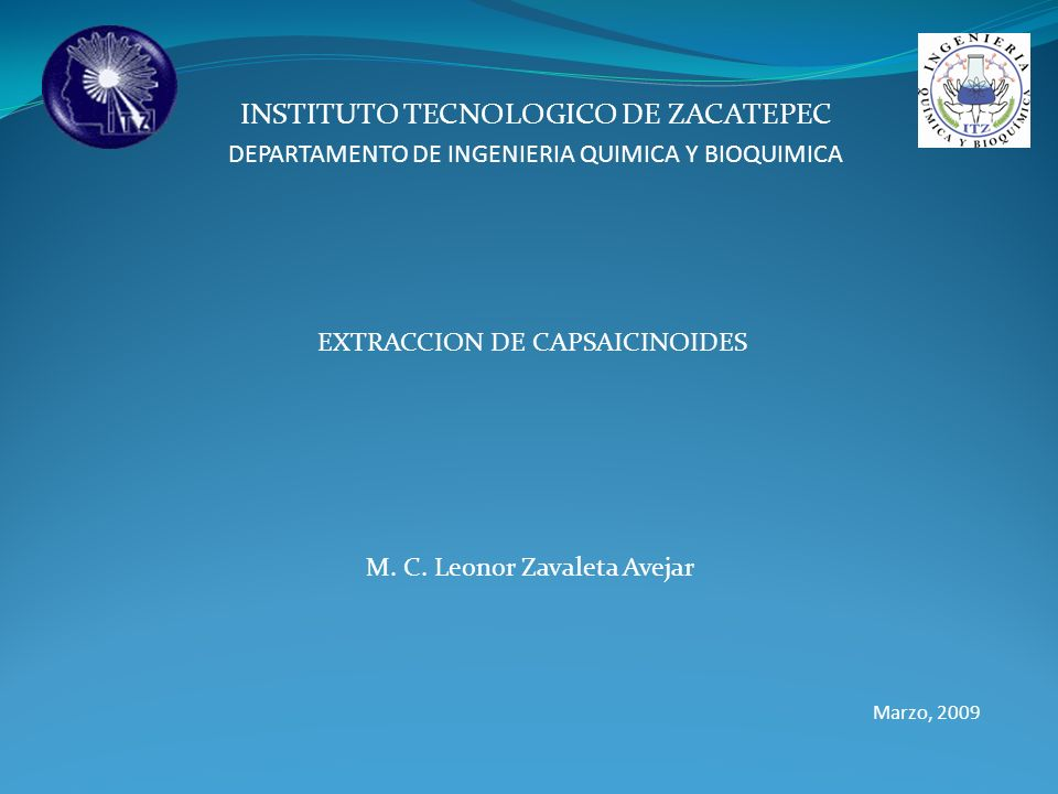 INSTITUTO TECNOLOGICO DE ZACATEPEC DEPARTAMENTO DE INGENIERIA QUIMICA Y BIOQUIMICA EXTRACCION DE CAPSAICINOIDES M. C. Leonor Zavaleta Avejar Marzo, 20