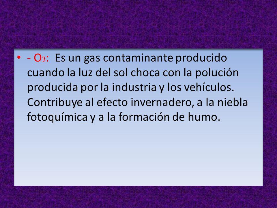 CH 4 : Sus efectos en la atmósfera son ya significativo. Durante los procesos de transporte y con la descomposición de los compuestos orgánicos. Y en